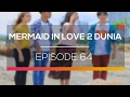 Mermaid In Love 2 Dunia - Episode 64