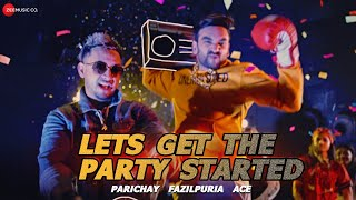 Let's Get The Party Started | Parichay ft. Fazilpuria & Ace | Official Music