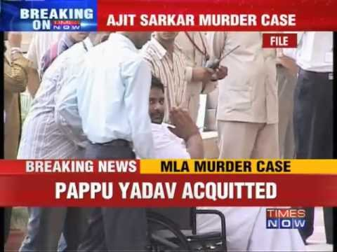 Pappu Yadav acquitted in Ajit Sarkar murder case