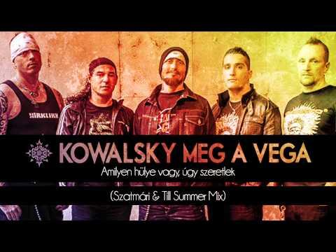 Kowalsky Meg A Vega - Amilyen Hülye Vagy, úgy Szeretlek (Szatmári & Till Summer Mix)