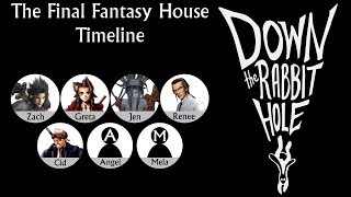 A Chronological Retelling of the Final Fantasy House | Down the Rabbit Hole Extra