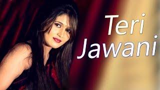 Latest Haryanvi Song 2018 || Teri Jawani || Sikha Raghav, Ajay Joshi || New Haryanvi Song 2018