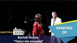 Bartek Tecław - Tańcz nie zasypiaj - Making of