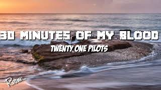 30 minutes of MY BLOOD|TWENTY ONE PILOTS|