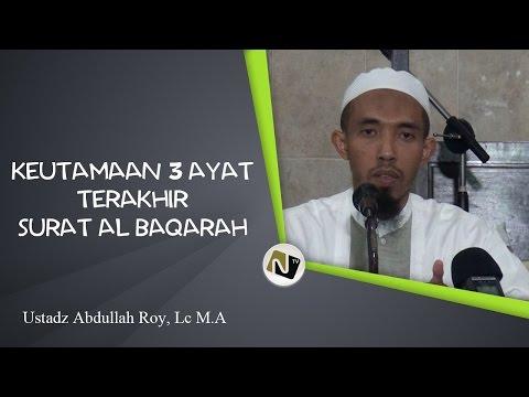 Ustadz Abdullah Roy, Lc M.A - Keutamaan 3 Ayat Terakhir Surat Al Baqarah