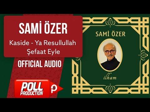 Sami Özer - Kaside - Ya Resullullah Şefaat Eyle - ( Official Audio )