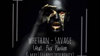 Whethan - Savage (feat. Flux Pavilion & MAX) [GLADYSTRIX Remix] *FREE DOWNLOAD*