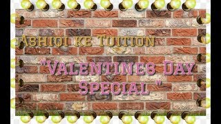 """Valentine's Days Special"" Ashiqi ke Tuition 