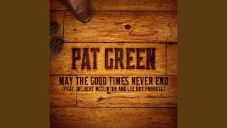 Pat Green May The Good Times Never End
