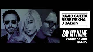 David Guetta Bebe Rexha J Balvin Say My Name Corey James Remix