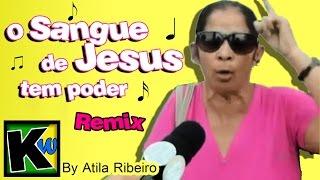 O Sangue de Jesus tem poder - Remix by AtilaKw