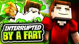 INTERRUPTED BY A FART!