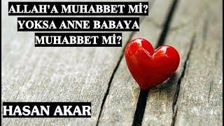 Hasan Akar - Allah'a Muhabbet mi, Yoksa Anne Babaya Muhabbet mi (Kısa Ders)