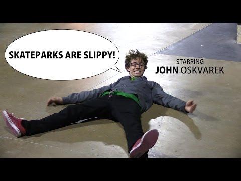 Skateparks are slippy - John Oskvarek