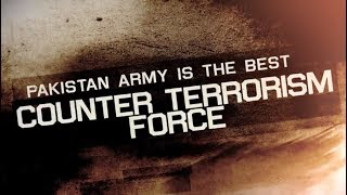 Pakistan Army Is The Best Counter Terrorism Force