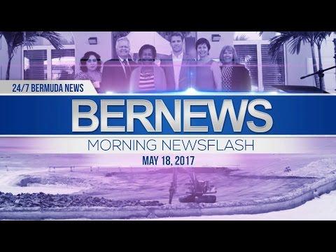 Bernews Morning Newsflash For Thursday, May 18, 2017