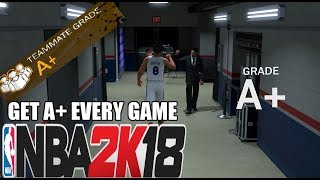 HOW TO GET A+ EVERY MYCAREER GAME IN NBA 2K18(MYCAREER GRADE TIPS)