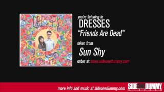 Watch Dresses Friends Are Dead video