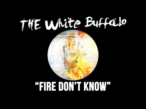 The White Buffalo - Fire Dont Know