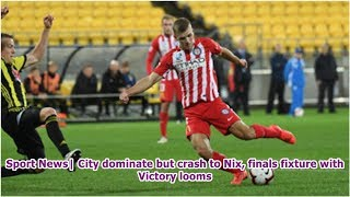 Sport News  City dominate but crash to Nix, finals fixture with Victory looms