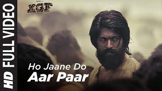 Full Video Song : Ho Jaane Do Aar Paar | KGF | Yash  | Srinidhi Shetty | Ravi Basrur