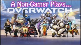 A Non-Gamer Plays... Overwatch!! (Free Weekend!)