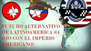 Futuro Alternativo de LatinoAmérica #4 Ojo con el Imperio Americano