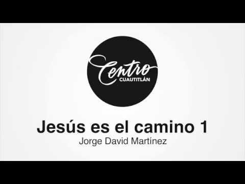 Jesús es el Camino (Parte 1) - Centro Cuautitlán