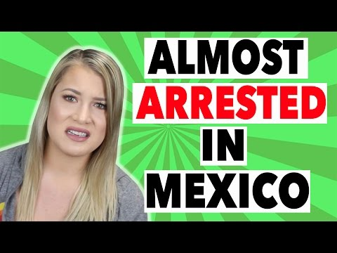 STORYTIME: I WAS ALMOST ARRESTED IN MEXICO