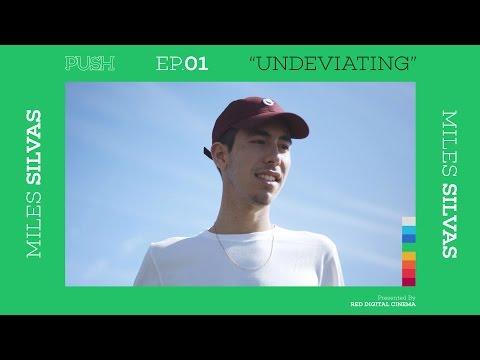 PUSH | Miles Silvas: Undeviating - Episode 1