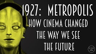 1927: Metropolis - How Cinema Changed the Way We See the Future