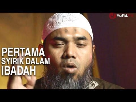 Serial Aqidah Islam (47): Pembatal Pertama, Syirik Dalam Ibadah - Ustadz Afifi Abdul Wadud
