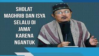SHOLAT MAGHRIB DAN ISYA SELALU DI JAMA' KARENA NGANTUK : Kyai Prof Dr H Ahmad Zahro MA al-Chafidz
