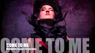 Watch Worldwide Groove Corporation Come To Me video