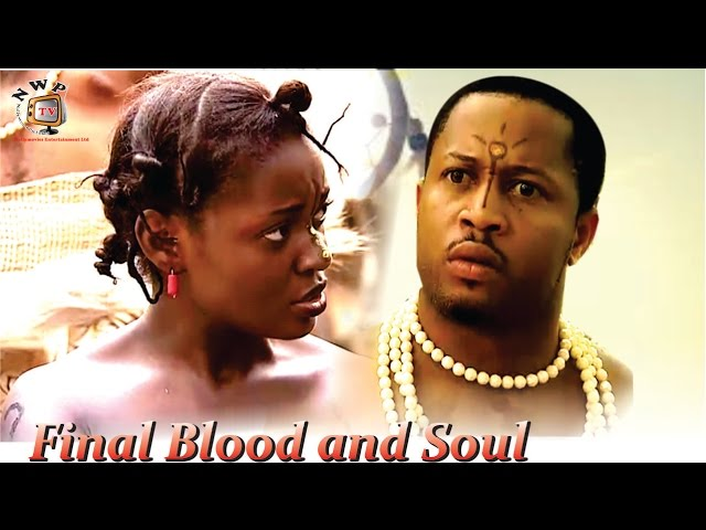 Final Blood and Soul -  Nigerian Nollywood Movie