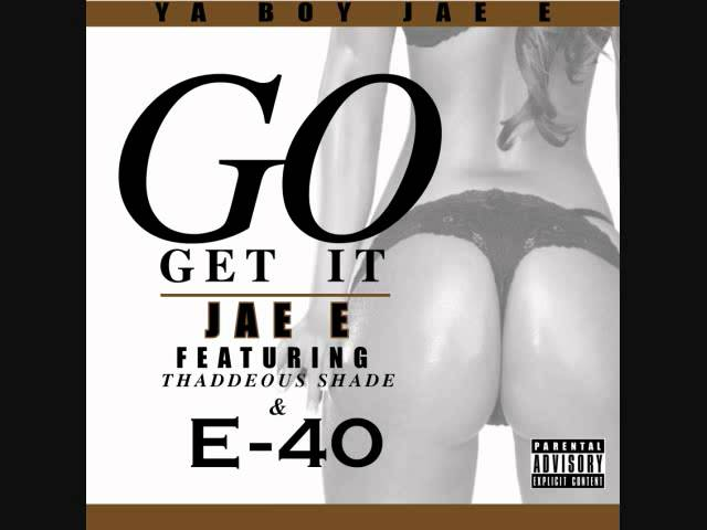 Jae E Featruing E-40 &amp; Thaddeous Shade - Go Get It