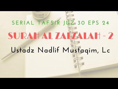 Ustadz Nadlif Mustaqim - Tafsir Juz 30 #24 (Surah Al Zalzalah Bag. 2)