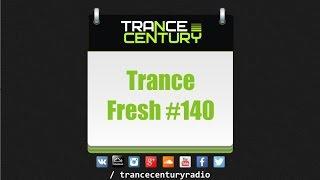 Trance Century Radio - #TranceFresh 140