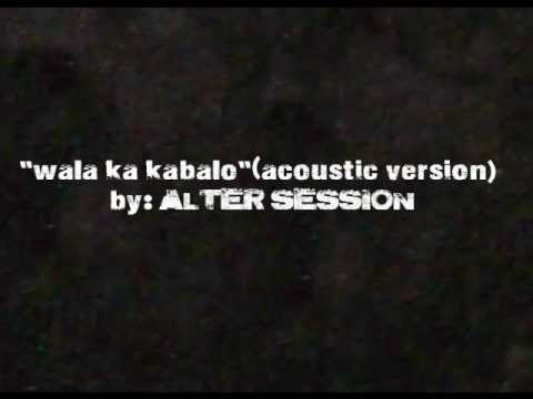 Alter Session - Wala Ka Kabalo