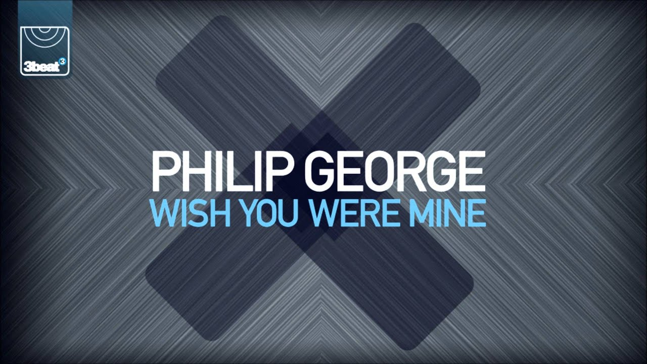 Philip George - Wish You Were Mine (Club Edit)