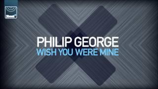 Philip George Wish You Were Mine Radio Edit