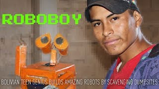 Roboboy. Bolivian teen genius builds robots by scavenging dumpsites  from RT Documentary