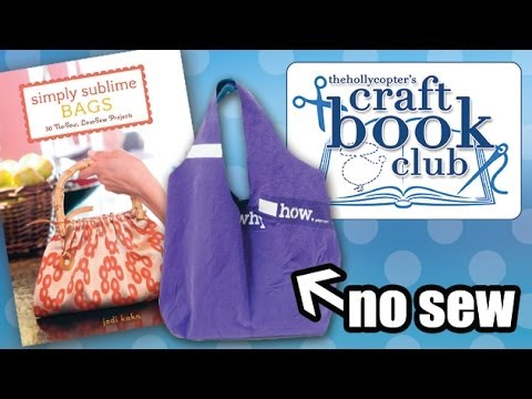 ♡ Craft Book Club - Simply Sublime: Low-sew/No-sew Bags ♡