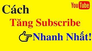 Cách tăng subcribe youtube nhanh nhất   Tăng 1000 subscribe và 4000 giờ xem NTN?