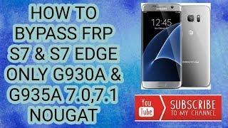 HOW TO BYPASS FRP S7 & S7 EDGE , G930A & G935A ONLY 7.0 , 7.1 NOUGAT 100%