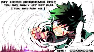 My Hero Academia OST - You Say Run + Jet Set Run You Say Run V.2 ( M.S.S.G )