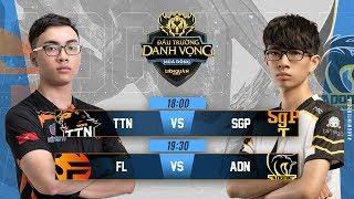 TTN vs SGP | FL vs ADN - Ngày 4 Tuần 1 - Đấu Trường Danh Vọng Mùa Đông 2018
