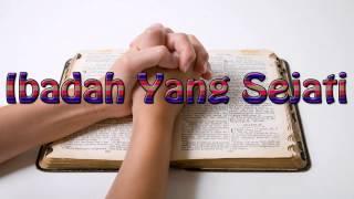 Lagu Rohani Kristen - Ibadah Yang Sejati