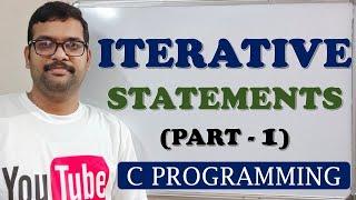 C PROGRAMMING - ITERATIVE STATEMENTS PART-1