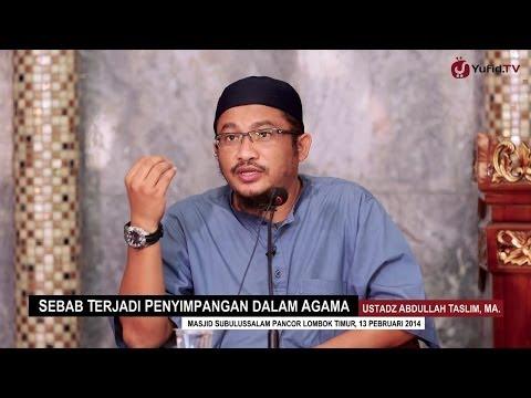 Pengajian Islam: Sebab Terjadi Penyimpangan Dalam Agama - Ustadz Abdullah Taslim, MA.